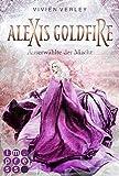 Alexis Goldfire. Auserwählte der Macht